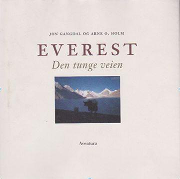 Everest - Den tunge veien ; Gangdal, Jon og O. Holm, Arne